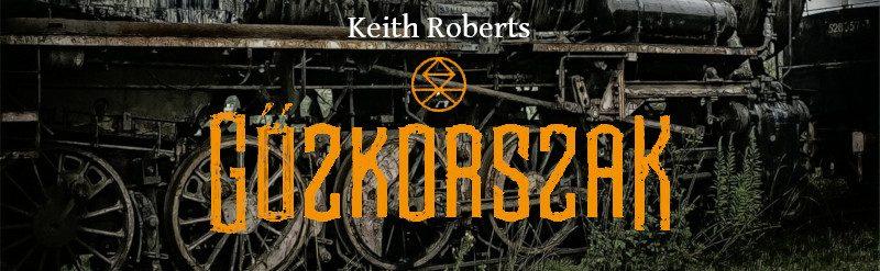 Keith Roberts: Gőzkorszak